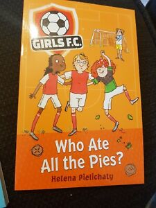**NEW PB** Girls Fc - Who Ate All The Pies? by Helena Pielichaty (2009)