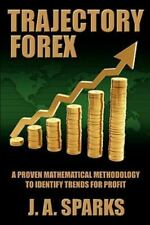 Trajectory Forex: A Proven Mathematical Methodology to Identify Trends for Profi