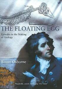 The Floating Egg Episodes in the Making of Geology Roger Osborne (Paperback)