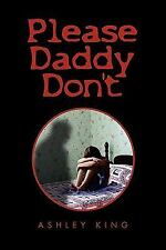 Please Daddy Don't by Ashley King (2011, Paperback)