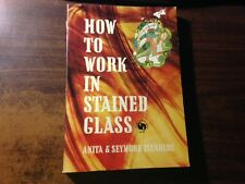 How to Work in Stain Glass by Anita & Seymour Isenberg 1st Softback