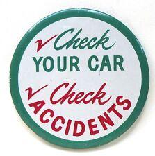 "1950's CHECK YOUR CAR CHECK ACCIDENTS automobile 4"" pinback button a2"