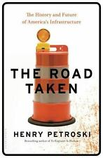 The Road Taken : The History and Future of America's Infrastructure by Henry Pe…