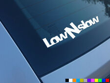 LOW N SLOW CAR STICKER DECAL FUNNY VINYL SLAMMED BUMPER SCRAPE LOWERED JDM DUB