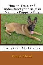 How to Train and Understand Your Belgian Malinois Puppy and Dog: By Stead, Vi...