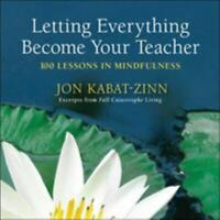 Letting Everything Become Your Teacher : 100 Lessons in Mindfulness Paperback
