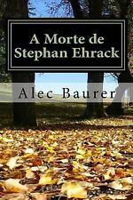 A Morte de Stephan Ehrack by Alec Baurer (2016, Paperback)