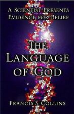 The Language of God : A Scientist Presents Evidence for Belief by Francis S. Col