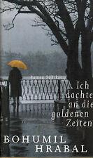 Bohumil Hrabal, Ich dachte an die goldenen Zeiten, Roman üb Prag u Prager, 1999