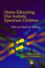 Home Educating Our Autistic Spectrum Children: Paths are Made by Walking by Jes…