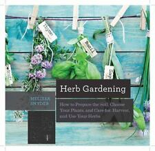 Herb Gardening : How to Prepare the Soil, Choose Your Plants, and Care for, Harv