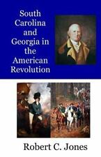South Carolina and Georgia in the American Revolution, Paperback by Jones, Ro...