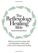 The Reflexology Healing Bible Release Your Inner Energy with Your Fingertips