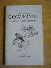 The Truth is Cowboyin Ain't What it Used to Be, Charley Heath, Poems, 1997