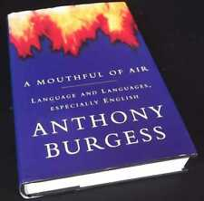 Anthony Burgess:  A Mouthful of Air: Language and Languages, Especially English