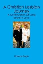A Christian Lesbian Journey: A Continuation of Long Road to Love