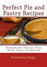 Perfect Pie and Pastry Recipes : Homemade Dessert Pies Made Easy Cookbook by...