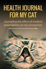 Health Journal for My Cat : Journaling the Effect of Medical Prescriptions on...