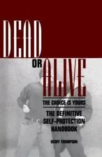 Dead Or Alive: The Choice Is Yours: The Definitive Self-Protection Handbook, Sel