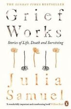 Grief Works: Stories of Life, Death and Surviving | Julia Samuel
