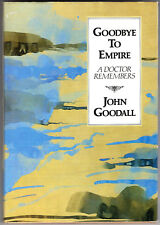 """Goodbye to Empire: A Doctor Remembers"" John Goodall war memoirs japan p.o.w."