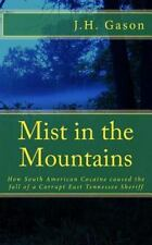 Mist in the Mountains : How South American Cocaine Caused the Fall of a...