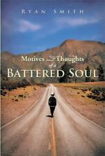 Motives and Thoughts of a Battered Soul by Ryan Smith (2013, Paperback)