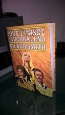 Dove Finisce l'Arcobaleno -  Wilbur Smith - Club Degli Editori  - 1985 - 1a ediz