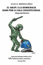 El Golpe a la Democracia Dado Por la Sala Constitucional by Allan R....