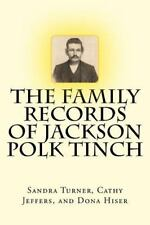 The Family Records of Jackson Polk Tinch by Dona Hiser, Cathy Jeffers and...