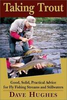 Taking Trout : Good, Solid, Practical Advice for Fly Fishing Streams and Still …