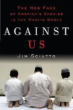 First Edition Against Us: The New Face of America's Enemies in the Muslim World