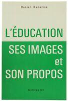 L'EDUCATION, SES IMAGES ET SON PROPOS. Hameline Daniel. 1986