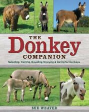 The Donkey Companion: Selecting, Training, Breeding, Enjoying and Caring for Don