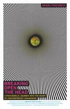 Breaking Open the Head: A Psychedelic Journey into the Heart of Contemporary Sh