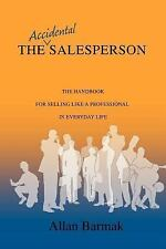 The Accidental Salesperson: The Handbook for Selling Like a Professional in Ever