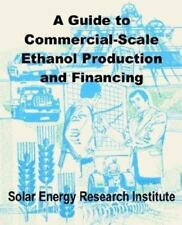 A Guide to Commercial-Scale Ethanol Production and Financing by Solar Energy...