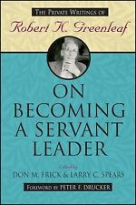 On Becoming a Servant Leader: The Private Writings of Robert K.Greenleaf by Don