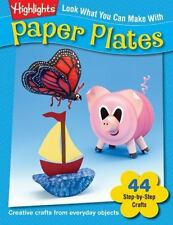 Look What You Can Make With Paper Plates: Over 90 Pictured Crafts and Dozens of