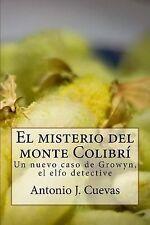 El Misterio Del Monte Colibri : Un Nuevo Caso de Growyn, el Elfo Detective by...