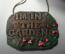 I'M IN THE GARDEN ******  WALL PLAQUE  SIGN ORNAMENT . Garden Gate