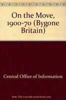 On the Move, 1900-70 (Bygone Britain),Central Office of Information