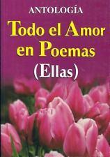 Todo El Amor En Poemas Ellas All the Love of Poems for Her (Spanish Edition)