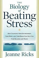 The Biology of Beating Stress: How Changing Your Environment, Your Body, and You