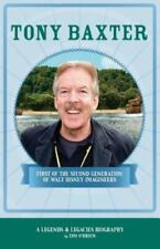 Legends & Legacies Ser.: Tony Baxter : First of the Second Generation of Walt Disney Imagineers by Tim O'Brien (2015, Trade Paperback)