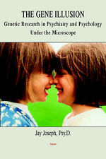 The Gene Illusion: Genetic Research in Psychiatry and Psychology Under the Micro