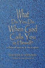 What Do You Do When God Calls You to Himself : A Personal Journey to the...