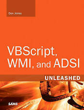 VBScript, WMI, and ADSI Unleashed: Using VBScript, WMI, and ADSI to Automate Win