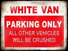 WHITE VAN   RESERVE PARKING ONLY,GARAGE,  GRUNGE, RUSTIC, VINTAGE METAL SIGN