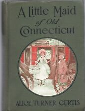 Little Maid of Old Connecticut by Alice Turner Curtis Penn Publishing 1918 1st